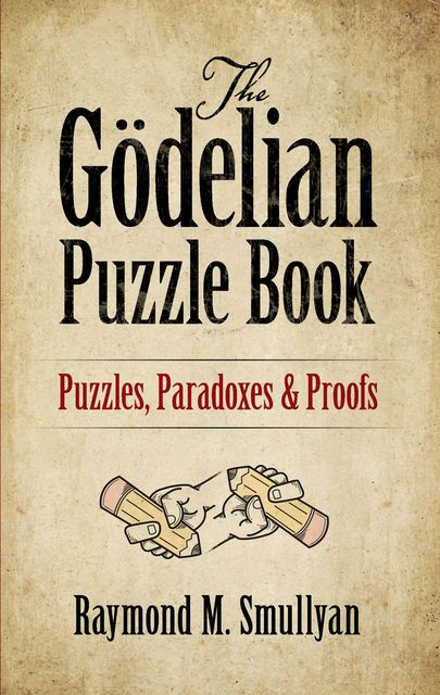 The Gödelian Puzzle Book: Puzzles, Paradoxes and Proofs, Raymond M., Smullyan