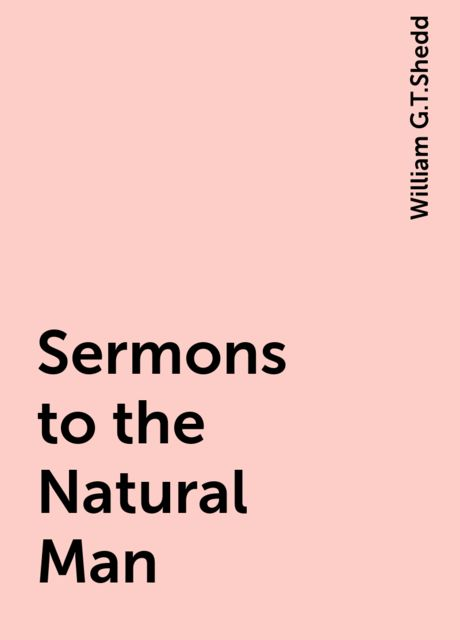 Sermons to the Natural Man, William G.T.Shedd