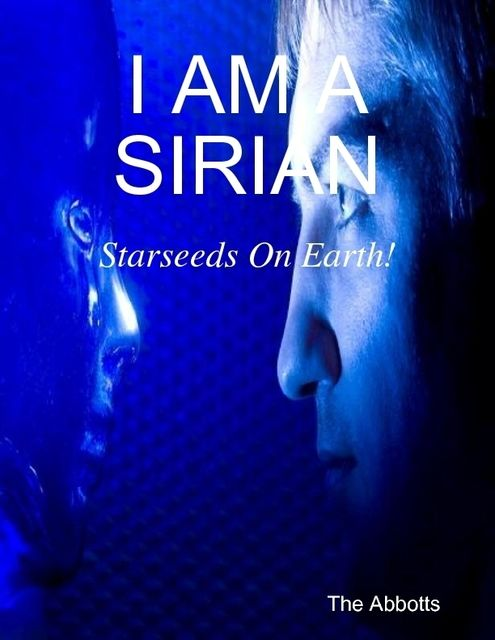 I Am a Sirian – Starseeds On Earth!, The Abbotts