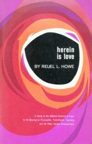 Herein is Love / A Study of the Biblical Doctrine of Love in Its Bearing on Personality, Parenthood, Teaching, and All Other Human Relationships, Reuel L.Howe