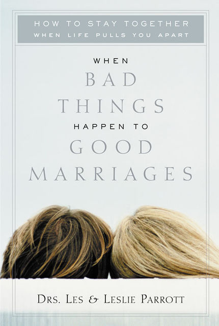 When Bad Things Happen to Good Marriages, Leslie Parrott, Les Parrott