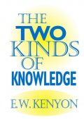 The Two Kinds of Knowledge, E.W.Kenyon