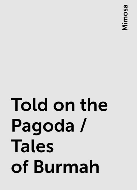 Told on the Pagoda / Tales of Burmah, Mimosa