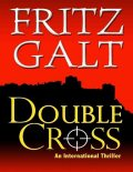 Double Cross: An International Thriller, Fritz Galt