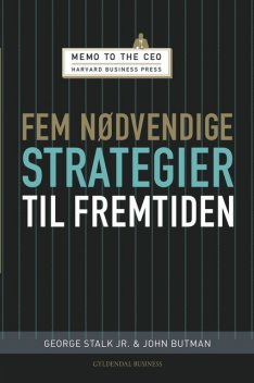 Fem nødvendige strategier til fremtiden, George Stalk Jr., John Butman