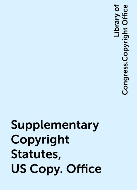 Supplementary Copyright Statutes, US Copy. Office, Library of Congress.Copyright Office