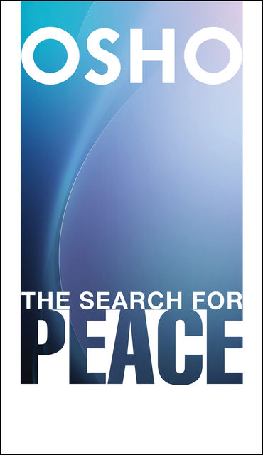 The Search for Peace, Osho