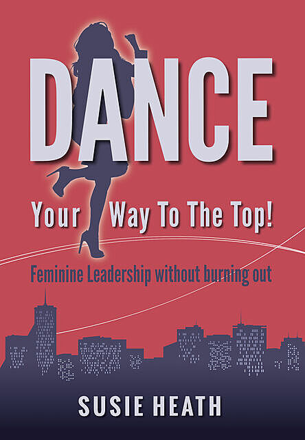 Dance Your Way to the Top!, Susie Heath