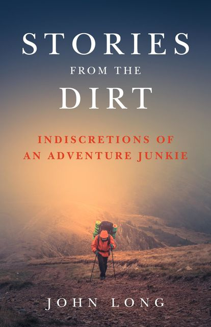 Stories from the Dirt, John Long