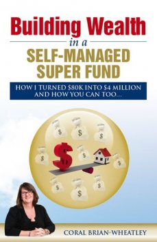 Building Wealth in a Self-Managed Super Fund, Coral Brian-Wheatley