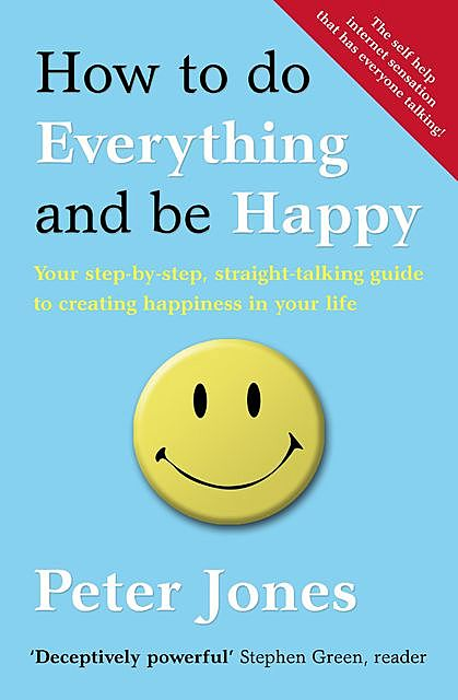 How to Do Everything and Be Happy, Peter Jones