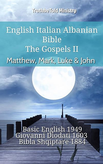 English Italian Albanian Bible – The Gospels – Matthew, Mark, Luke & John, TruthBeTold Ministry