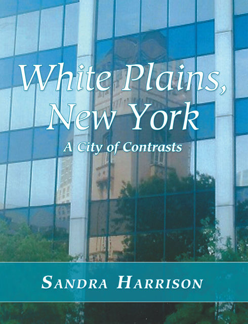 White Plains, New York: A City of Contrasts, Sandra Harrison