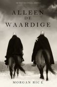 Alleen de Waardige (De Weg van Staal—Boek 1), Morgan Rice