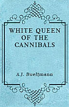 White Queen of the Cannibals: the Story of Mary Slessor, A.J.Bueltmann
