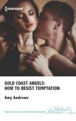 Gold Coast Angels: How to Resist Temptation, Amy Andrews