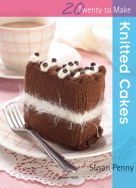 20 to Make: Knitted Cakes, Susan Penny