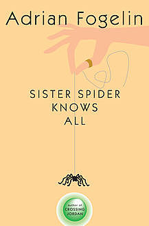 Sister Spider Knows All, Adrian Fogelin