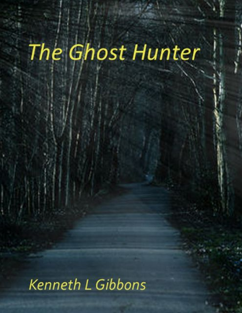 The Ghost Hunter, Kenneth L Gibbons