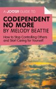 A Joosr Guide to Codependent No More by Melody Beattie, Joosr