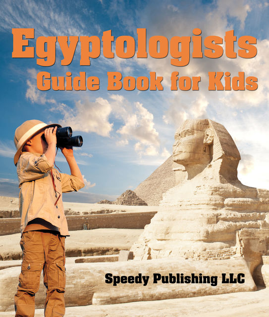 Egyptologists Guide Book For Kids, Speedy Publishing