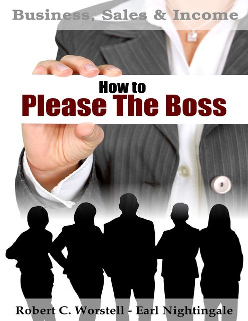 How to Please the Boss – Business, Sales & Income, Earl Nightingale, Robert C.Worstell