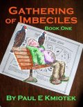Gathering of Imbeciles: Book One, Paul E Kmiotek