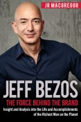 Jeff Bezos: The Force Behind the Brand, JR MacGregor