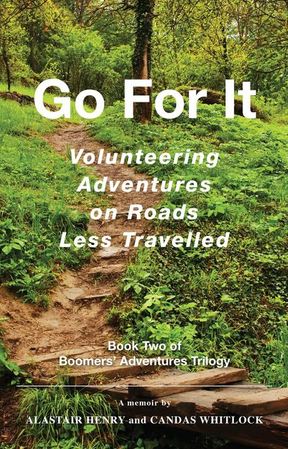 Go For It : Volunteering Adventures on Roads Less Travelled, Alastair G Henry, Candas F Whitlock