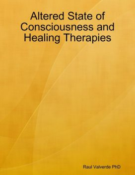Altered State of Consciousness and Healing Therapies, Raul Valverde