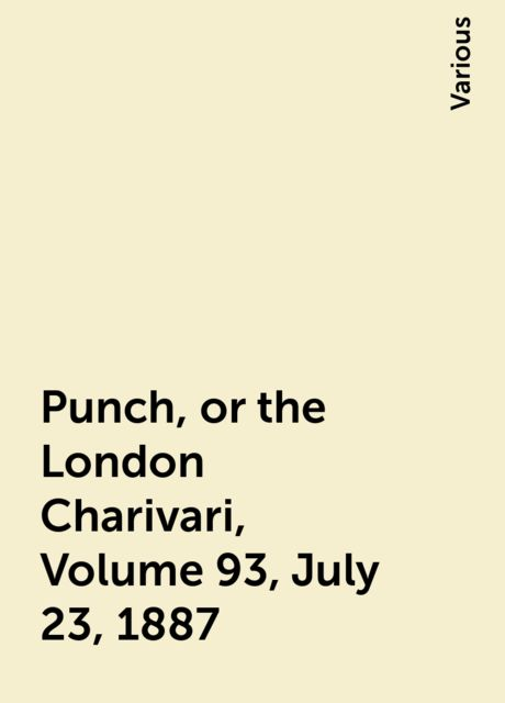 Punch, or the London Charivari, Volume 93, July 23, 1887, Various