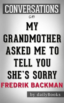 My Grandmother Asked Me to Tell You She's Sorry: A Novel by Fredrik Backman | Conversation Starters, Daily Books