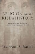 Religion and the Rise of History, Leonard S. Smith
