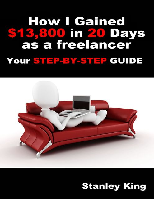 How I Gained $13800 In 20 Days As a Freelancer – Your Step By Step Guide, Stanley King
