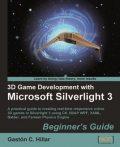 3D Game Development with Microsoft Silverlight 3: Beginner's Guide, Gastón C.Hillar