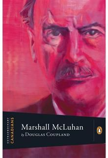 Extraordinary Canadians Marshall Mcluhan, Douglas Coupland