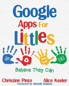 Google Apps for Littles, Alice Keeler, Christine Pinto
