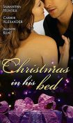 Christmas in His Bed, Samantha Hunter, Carrie Alexander, Alison Kent