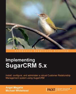 Implementing SugarCRM 5.x, Angel Magana, Michael Whitehead