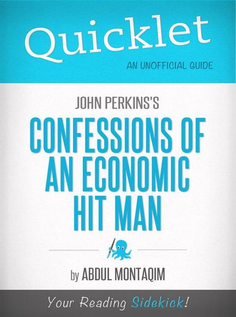 Quicklet on John Perkins's Confessions of an Economic Hit Man (CliffNotes-like Summary), Abdul Montaqim