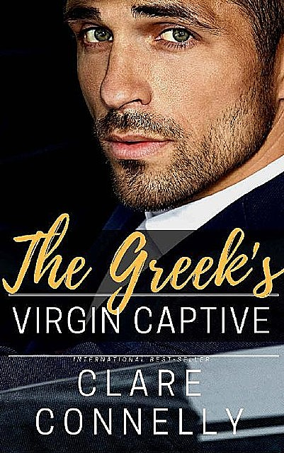 The Greek's Virgin Captive: She was wrong for him in every way but one… (Evermore Book 2), Clare Connelly