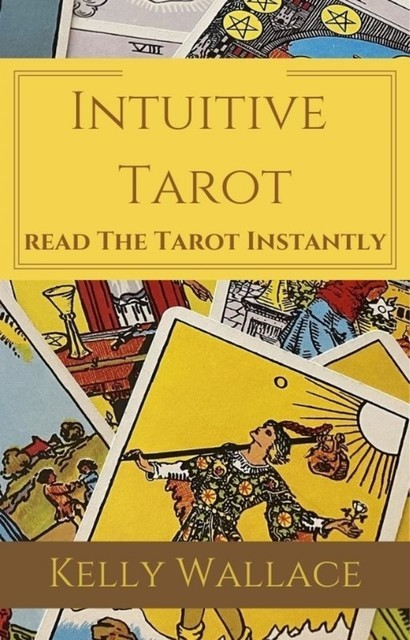 Intuitive Tarot – Learn The Tarot Instantly, Wallace Kelly