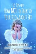 10 Tips on How NOT to Talk to Your Kids about Sex, Audrey Werner