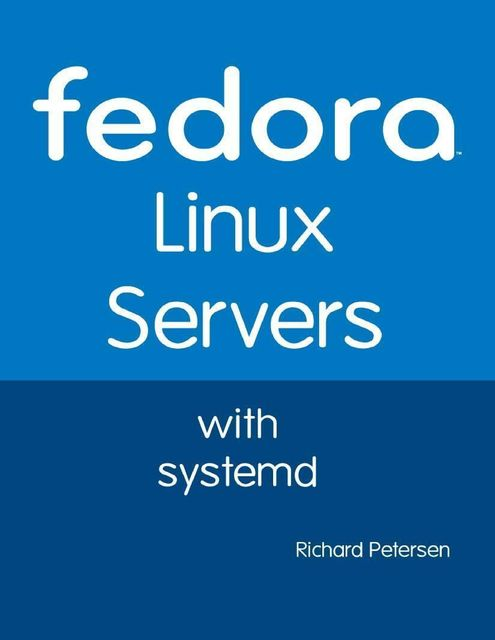 Fedora Linux Servers With Systemd, Richard Petersen