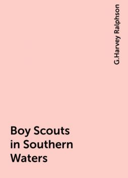 Boy Scouts in Southern Waters, G.Harvey Ralphson