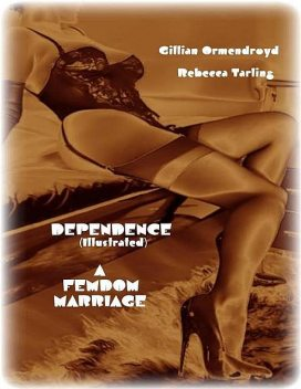 Dependence (Illustrated) – A Femdom Marriage, Gillian Ormendroyd, Rebecca Tarling