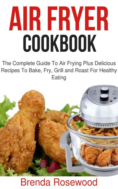 Air Fryer Cookbook, Brenda Rosewood
