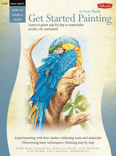 Special Subjects: Get Started Painting, Tom Swimm, Geri Medway, Caroline Zimmermann, Marilyn Grame, Marla Baggetta