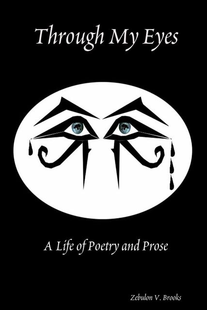 Through My Eyes: A Life of Poetry and Prose, Zebulon V.Brooks