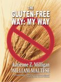 The Gluten-Free Way: My Way, William Maltese, Adrienne Z.Milligan